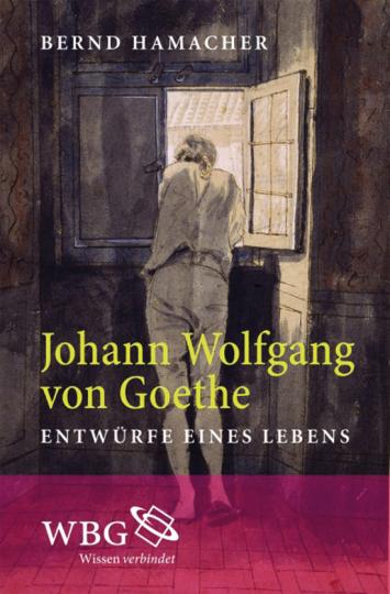 Johann Wolfgang von Goethe. Entwürfe eines Lebens.