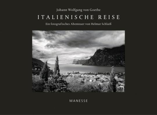 Johann Wolfgang von Goethe. Italienische Reise. Ein fotografisches Abenteuer von Helmut Schlaiß.