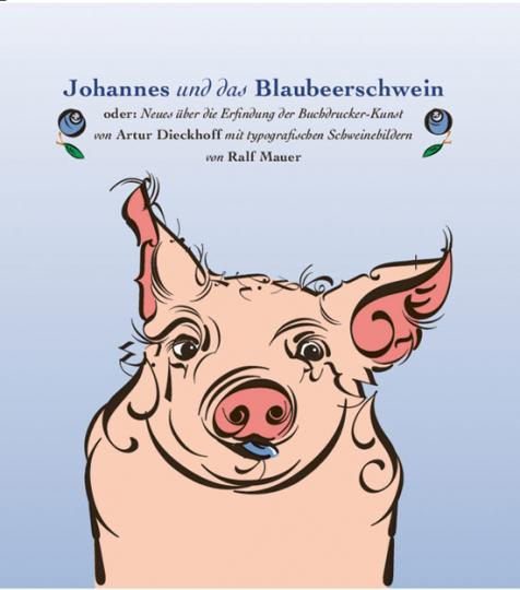 Johannes und das Blaubeerschwein oder: Neues über die Erfindung der Buchdrucker-Kunst.