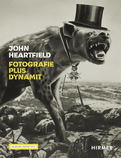 John Heartfield. Fotografie plus Dynamit.