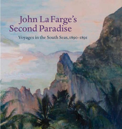 John La Farge's Second Paradise. Reisen in die Südsee 1890 und 1891.