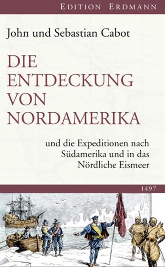 John und Sebastian Cabot. Die Entdeckung von Nordamerika und die Expeditionen nach Südamerika und in das Nördliche Eismeer.