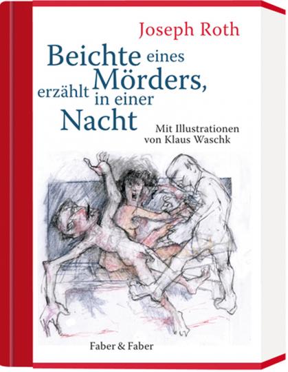 Joseph Roth. Beichte eines Mörders, erzählt in einer Nacht.