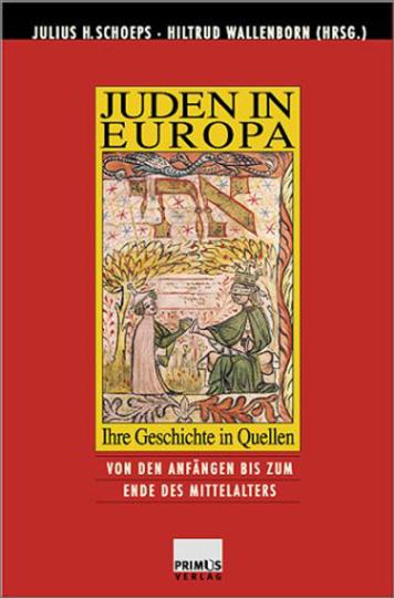 Juden in Europa - Band 1: Von den Anfängen bis zum späten Mittelalter. Ihre Geschichte in Quellen.