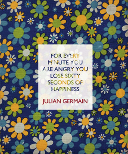 Julian Germain. For every minute you are angry you lose sixty seconds of happiness. Signiert.