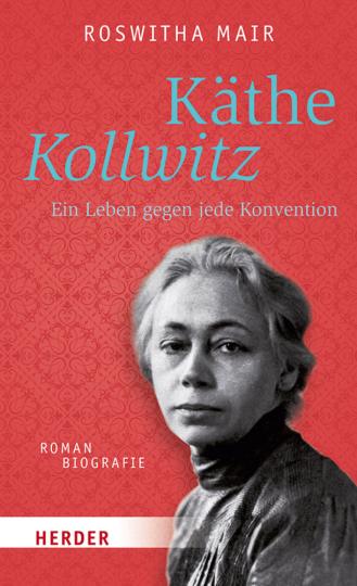 Käthe Kollwitz. Ein Leben gegen jede Konvention.