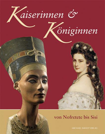 Kaiserinnen und Königinnen von Nofretete bis Sisi.