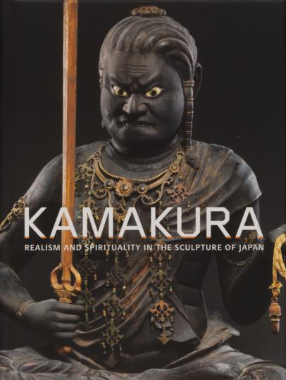 Kamakura. Realism and Spirituality in the Sculpture of Japan. Realismus und Spiritualität in der japanischen Skulptur.