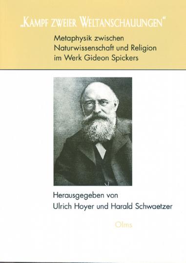 Kampf zweier Weltanschauungen - Metaphysik zwischen Naturwissenschaft und Religion im Werk Gideon Spickers