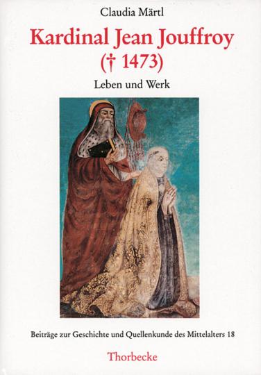 Kardinal Jean Jouffroy (gest. 1473). Leben und Werk.