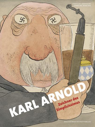 Karl Arnold. Zeichner des Simplicissimus.