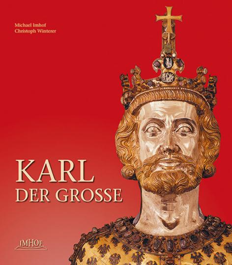 Karl der Große. Leben, Wirkung und Stätten der Kunst und Kultur der Karolinger.