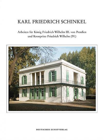 Karl Friedrich Schinkel. Arbeiten für König Friedrich Wilhelm III. von Preußen und Kronprinz Friedrich Wilhelm (IV.).