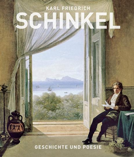 Karl Friedrich Schinkel. Geschichte und Poesie.