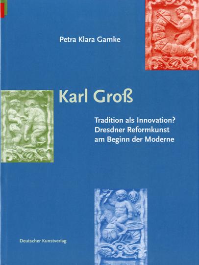 Karl Groß Tradition als Innovation. Dresdner Reformkunst am Beginn der Moderne