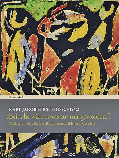 Karl Jakob Hirsch (1892-1952). Werk und Leben des Schriftstellers und bildenden Künstlers.