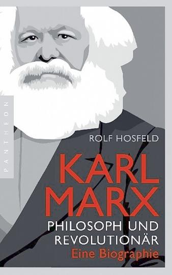 Karl Marx - Philosoph und Revolutionär - Eine Biographie