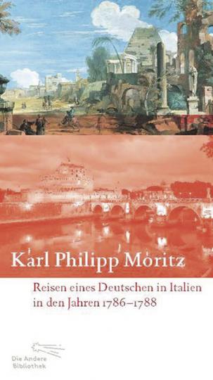 Karl Philipp Moritz. Reisen eines Deutschen in Italien in den Jahren 1786 bis 1788.