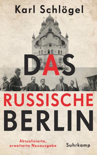 Karl Schlögel. Das russische Berlin. Aktualisierte und erweiterte Neuausgabe.