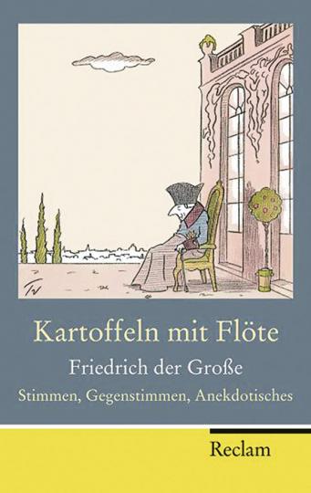 Kartoffeln mit Flöte. Friedrich der Große. Stimmen, Gegenstimmen, Anekdotisches.