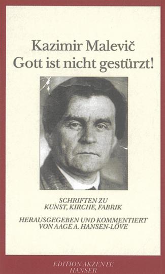 Kazimir Malevic - Gott ist nicht gestürzt! Schriften zu Kunst, Kirche, Fabrik