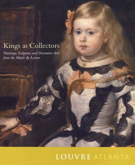 Kings as Collectors. Gemälde, Skulpturen und Kunsthandwerk aus dem Louvre.