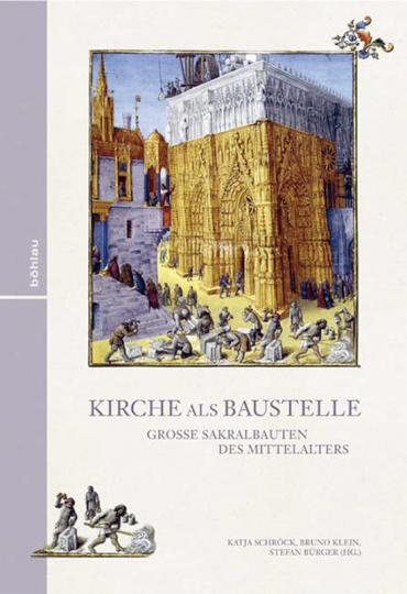 Kirche als Baustelle. Große Sakralbauten des Mittelalters.