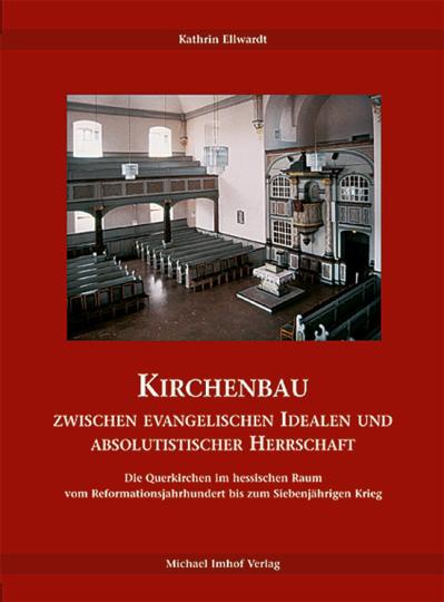 Kirchenbau zwischen evangelischen Idealen und absolutistischer Herrschaft - Die Querkirchen im hessischen Raum vom Reformationsjahrhundert bis zum Siebenjährigen Krieg