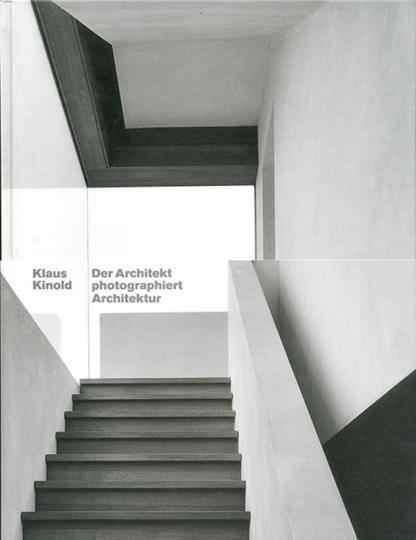 Klaus Kinold. Der Architekt fotografiert Architektur.