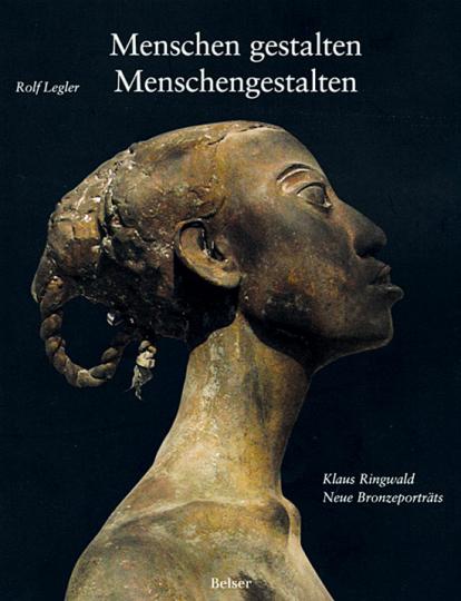Klaus Ringwald. Menschen gestalten Menschengestalten. Neue Bronzeporträts