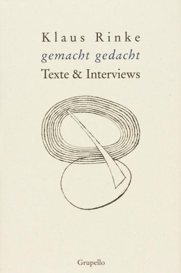 Klaus Rinke. gemacht gedacht. Interviews und Texte.