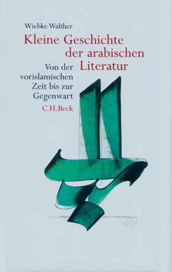 Kleine Geschichte der arabischen Literatur - Von der vorislamischen Zeit bis zur Gegenwart