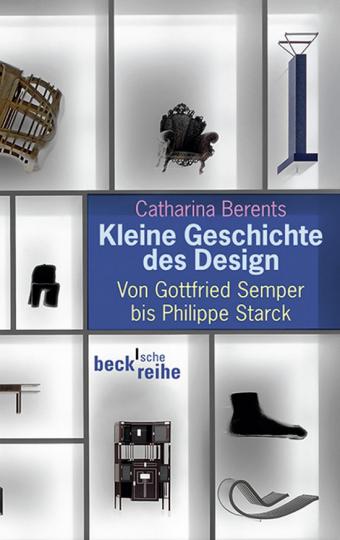 Kleine Geschichte des Design. Von Gottfried Semper bis Philippe Starck.