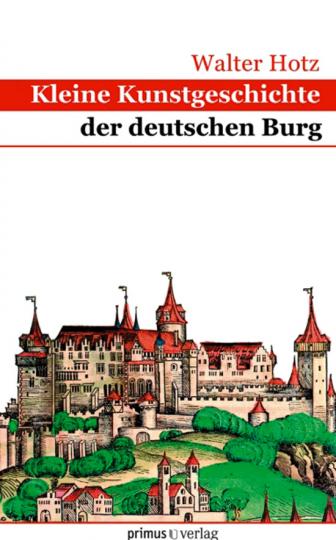 Kleine Kunstgeschichte der deutschen Burg.