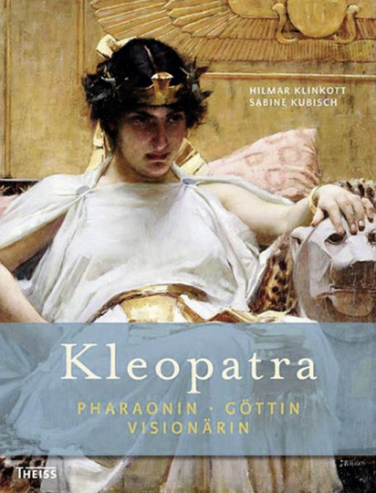 Kleopatra. Pharaonin, Göttin, Visionärin.