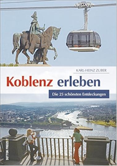 Koblenz erleben - Die 25 schönsten Entdeckungen