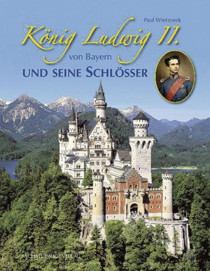 König Ludwig II. von Bayern und seine Schlösser.