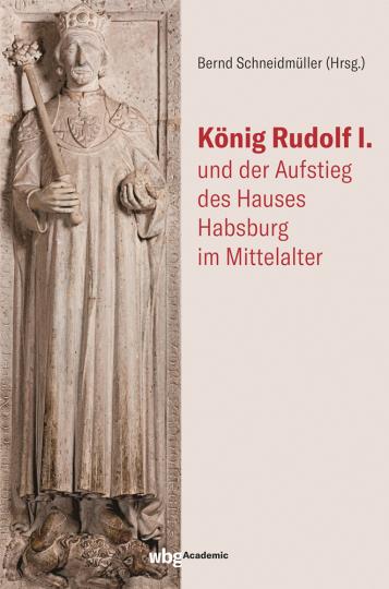 König Rudolf I. und der Aufstieg des Hauses Habsburg im Mittelalter.