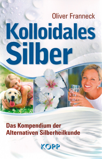 Kolloidales Silber - Das Kompendium der Alternativen Silberheilkunde