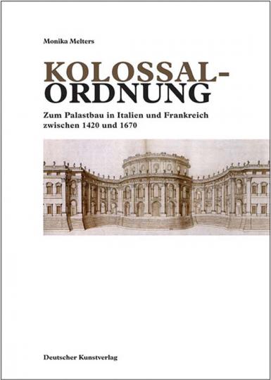 Kolossalordnung. Zum Palastbau in Italien und Frankreich zwischen 1420 und 1670.