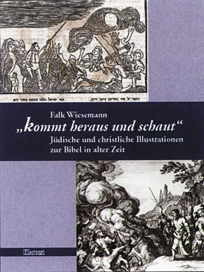 Kommt heraus und schaut - Jüdische und christliche Illustrationen zur Bibel in alter Zeit.