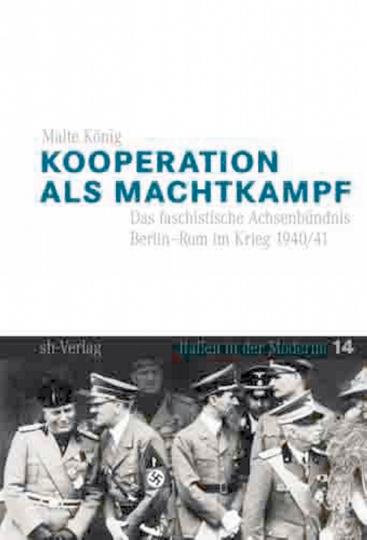 Kooperation als Machtkampf - Das faschistische Achsenbündnis Berlin-Rom im Krieg 1940/41