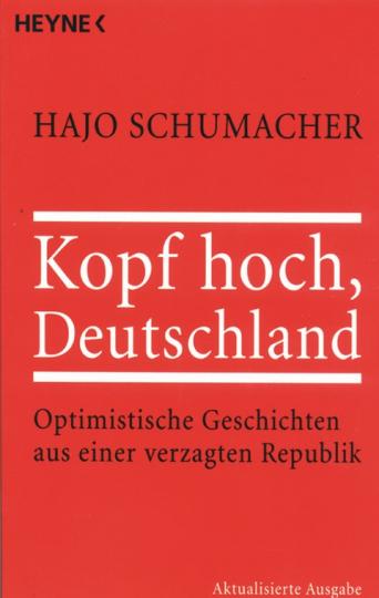 Kopf hoch Deutschland - Optimistische Geschichten aus einer verzagten Republik