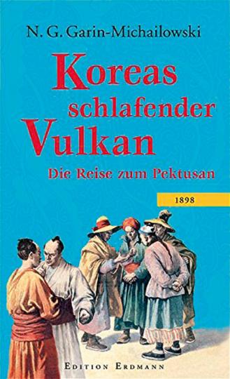 Koreas schlafender Vulkan. Die Reise zum Pektusan 1898.