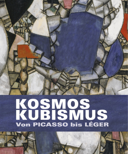 Kosmos Kubismus. Von Picasso bis Léger.