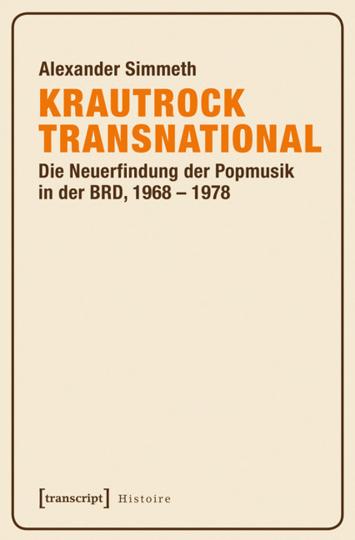 Krautrock transnational. Die Neuerfindung der Popmusik in der BRD, 1968-1978.