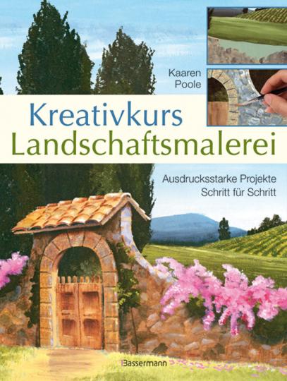Kreativkurs Landschaftsmalerei. Ausdrucksstarke Projekte Schritt für Schritt.