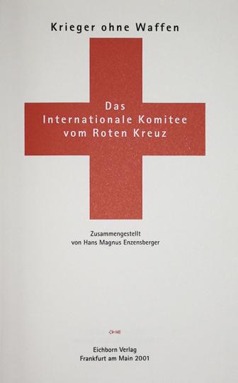 Krieger ohne Waffen. Das Internationale Komitee vom Roten Kreuz.