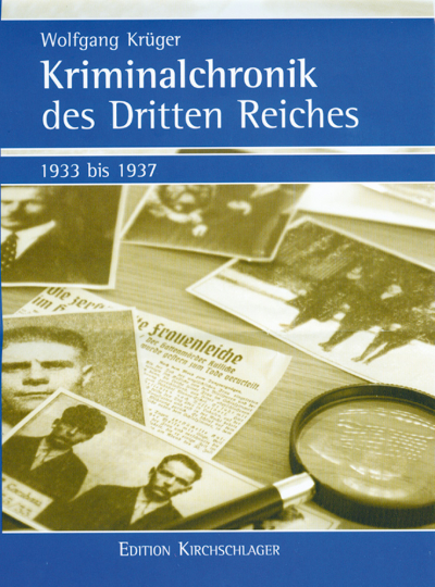 Kriminalchronik des Dritten Reiches 1933-1937.