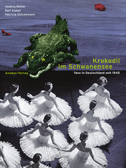 Krokodil im Schwanensee - Tanz in Deutschland seit 1945